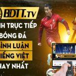bdtt-tv-kenh-truc-tiep-bong-da-binh-luan-tieng-viet-hay-nhat